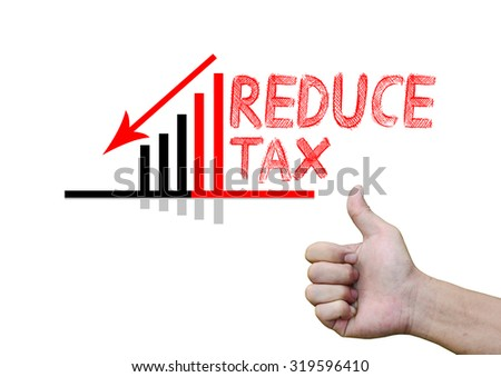 'Reduce Tax' and a hand with good sign isolated on white background - stock photo
