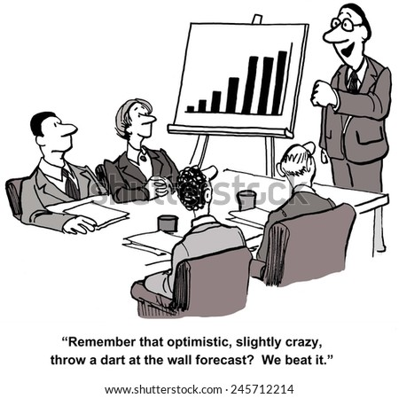 """Remember that optimistic, slightly crazy, throw a dart at the wall forecast?  We beat it!"" - stock photo"