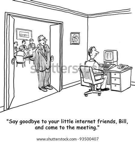 """Say goodbye to your little internet friends, Bill, and come to the meeting."" - stock photo"