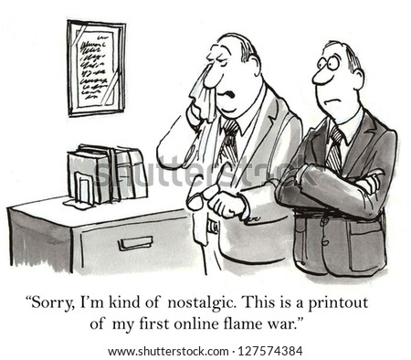 """""""Sorry, I'm kind of nostalgic. This is a printout of my first online flame war."""" - stock photo"""