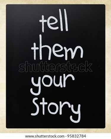 """Tell them your story"" handwritten with white chalk on a blackboard - stock photo"