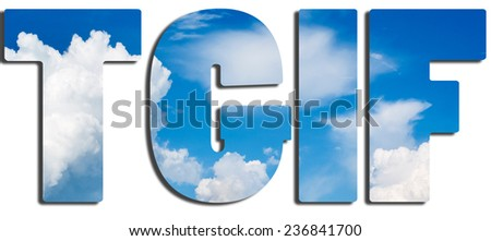 """TGIF"" filled with an image of blue sky and white clouds - stock photo"