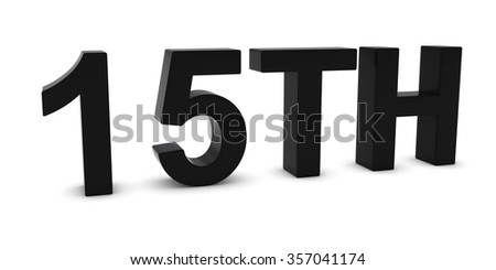 15TH - Black 3D Fifteenth Text Isolated on White