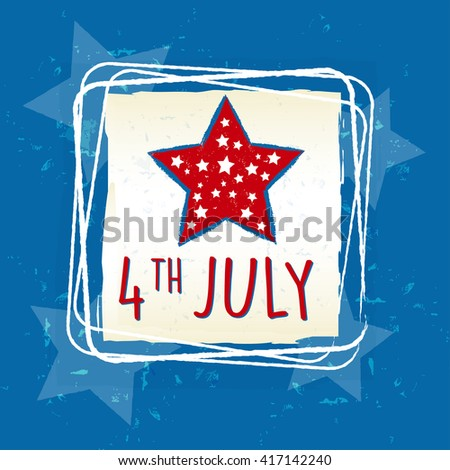4th of July with star in retro drawing square frame over blue - USA Independence Day, american holiday concept - stock photo