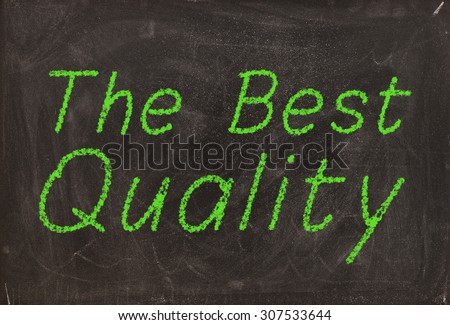 """The best quality"" handwritten with green chalk on a blackboard"
