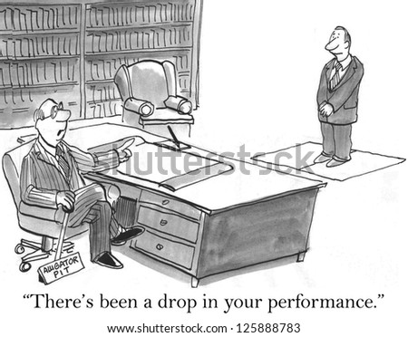 """There's been a drop in your performance."""