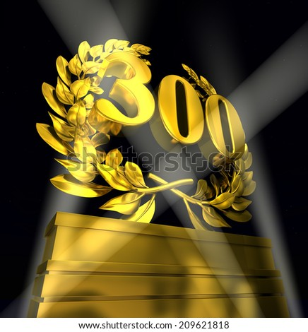 300 three hundred number in golden letters at a pedestrial with laurel wreath - stock photo