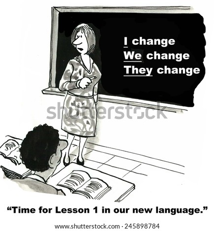 Time for Lesson 1 in our new language:  I change, we change, they change.             - stock photo