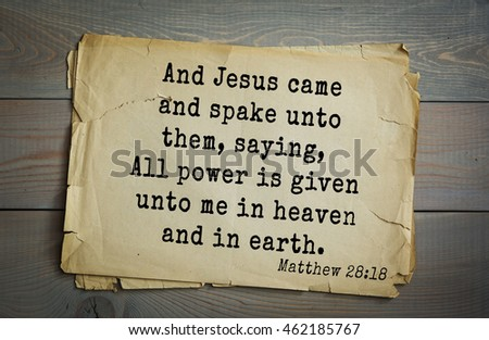 Top 500 Bible verses. And Jesus came and spake unto them, saying, All power is given unto me in heaven and in earth.