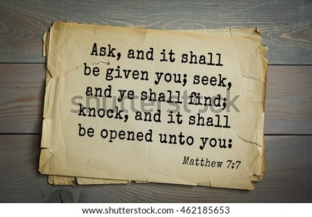 Top 500 Bible verses. Ask, and it shall be given you; seek, and ye shall find; knock, and it shall be opened unto you: