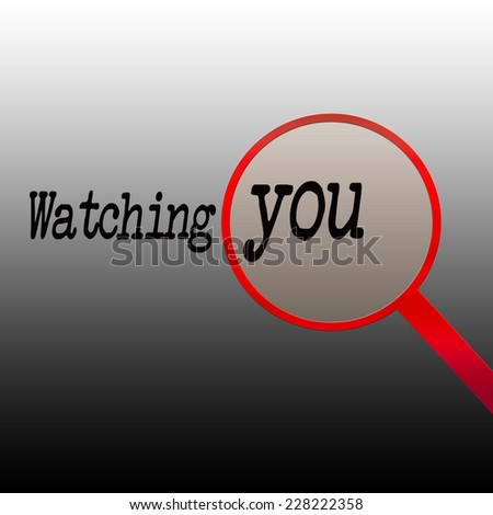 """Watching you"" Kind of stalker like, right? Red magnifying glass highlights the word 'you' Gray background. Black letters."