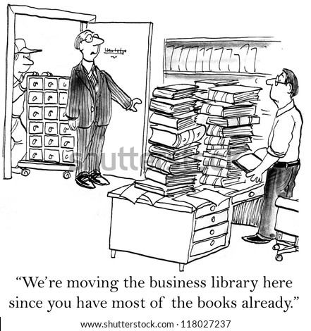 """We are moving the business library here since you have most of the books already."""