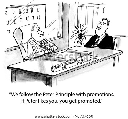 """""""We follow the Peter Principle with promotions.  If Peter likes you, you get promoted."""" - stock photo"""