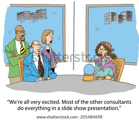 """We're all very excited. Most of the other consultants do everything in a slide show presentation."" - stock photo"