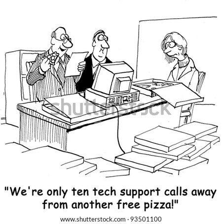 """We're only ten tech support calls away from another free pizza."""