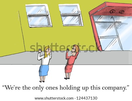 """""""We're the only ones holding up this company."""" - stock photo"""