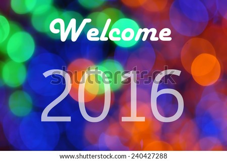 2016 Welcome on Background of Defocused Christmas Light  - stock photo