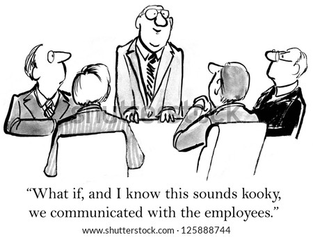 """""""What if, and I know this sounds kooky, we communicated with the employees."""" - stock photo"""