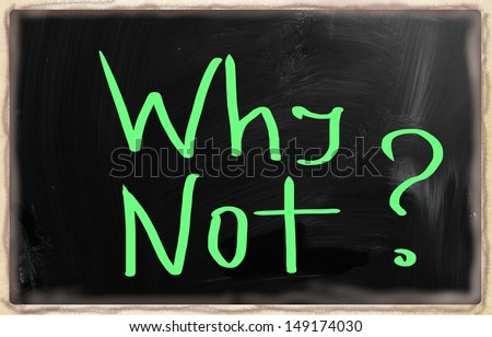 """""""Why Not?"""" handwritten with chalk on a blackboard - stock photo"""