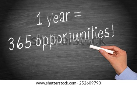 1 year = 365 opportunities - stock photo
