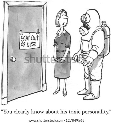 """""""You have clearly heard about his toxic personality."""" - stock photo"""