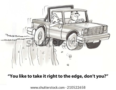 """""""You like to take it right to the edge, don't you?"""" - stock photo"""