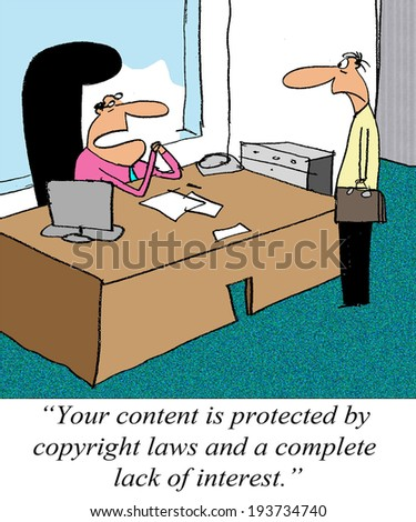 """Your content is protected by copyright laws and a complete lack of interest."" - stock photo"