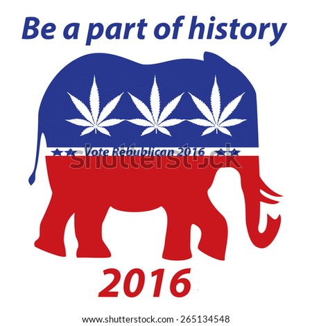 A be a part of history 2016 red white and blue marijuana sign for the republican party - stock photo
