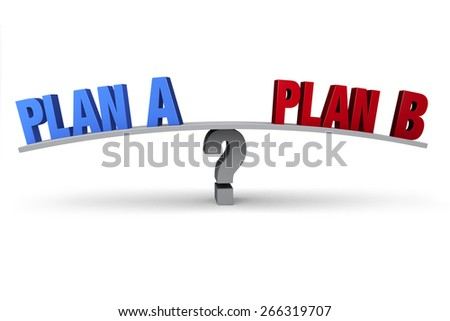 "A blue ""PLAN A"" and red ""PLAN B"" sit on opposite ends of a gray board balanced on a gray question mark. Isolated on white."