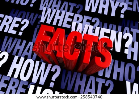 """A bold, red """"FACTS"""" rises from A 3D blue gray background filled with """"WHO?"""", """"WHAT?"""", """"WHERE?"""", """"WHEN?"""", """"HOW?"""", and """"WHY?"""" at different depths. - stock photo"""