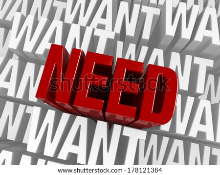 "A bold, red ""NEED"" emerges to stand above a background of ""WANT"". - stock photo"