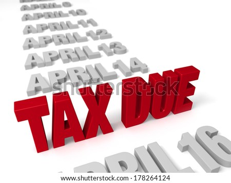 """A bold, red """"TAX DUE"""" stands up in a row light gray """"APRIL"""" dates.  Focus is on """"TAX DUE"""".  Isolated on white.   - stock photo"""