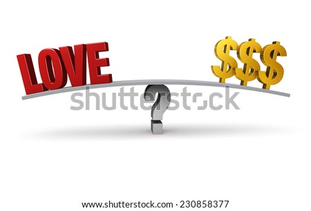"A bright, red ""LOVE"" and three gold dollar signs sit on opposite ends of a gray board balanced on a gray question mark. Isolated on white."