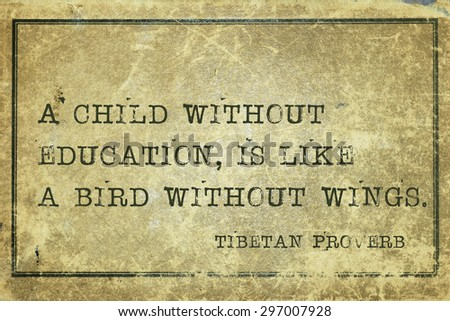 A child without education, is like a bird  - ancient Tibetan proverb printed on grunge vintage cardboard