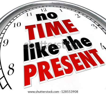 A clock with the words No Time Like the Present telling you to get things done now and not put them off or procrastinate, in order to accomplish goals and achieve success in life - stock photo