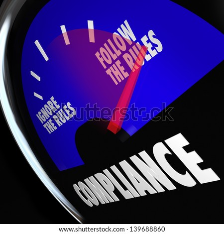 A Compliance fuel gauge with needle pointing to Follow the Rules to illustrate being compliant with regulations, guidelines and standards - stock photo