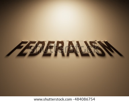 A 3D Rendering of the Shadow of an upside down text that reads Federalism.