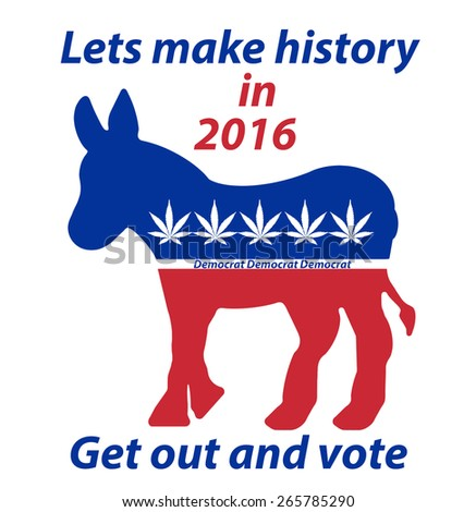 A Democratic Donkey lets make history in 2016 get out and vote sign with seven leaf marijuana leaves on it.