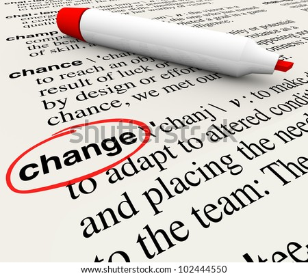 A dictionary page with the word change circled to define the term as adapting and evolving to conditions that require shifting your perspective or actions to survive and thrive - stock photo