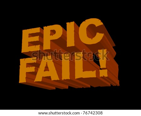 A fun 3D image with 'Epic Fail!' in a cracked and eroded font. This is a cheeky popular gamer/online slang phrase for anyone or anything that is a massive failure. - stock photo
