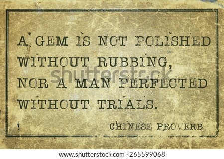 A gem is not polished without rubbing - ancient Chinese proverb printed on grunge vintage cardboard