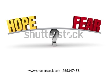 "A gold ""HOPE"" and a red ""FEAR""  on opposite ends of a gray board balanced on a gray question mark. Isolated on white."