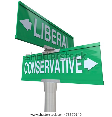 A green two-way street sign pointing to Liberal and Conservative, representing the two dominant political parties and ideologies in national and global politics