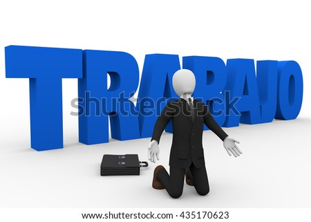 A kneeling businessman claims a job. Trabajo is the spanish traslation for job. Unemployment concept. 3d illustration 3d rendering