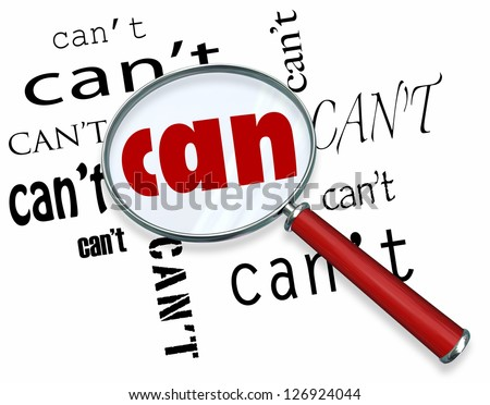 A magnifying glass finds the word Can among many instances of Can't symbolizing a unique positive attitude and resilience to defeat the odds and achieve success - stock photo