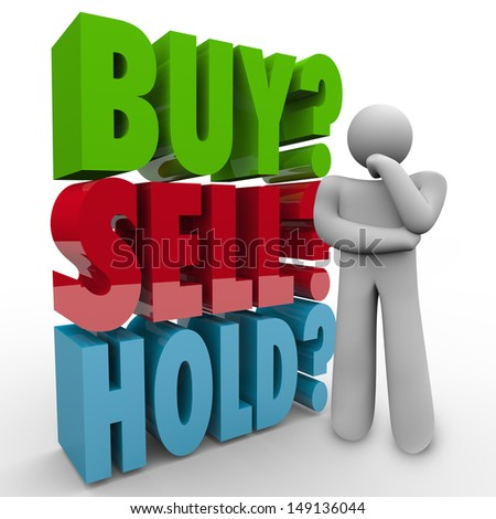A man thinks about the right choice for investing his money in the stock market, wondering whether to Buy, Sell or Hold with 3D words behind him as he thinks - stock photo