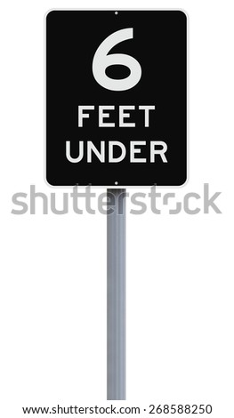 A modified speed limit sign indicating Six Feet Under  - stock photo