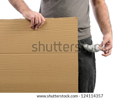A moneyless man holding a cardboard sign with his pocket emptied out.