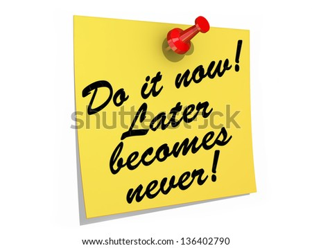 A note pinned to a white background with the text Do It Now! Later Becomes Never! - stock photo