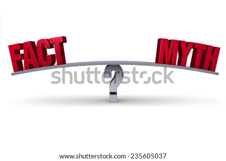 "A red ""FACT"" and a red ""MYTH"" sit on opposite ends of a gray board balanced on a gray question mark. Isolated on white."